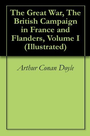 The Great War, The British Campaign in France and Flanders, Volume I  by  Arthur Conan Doyle
