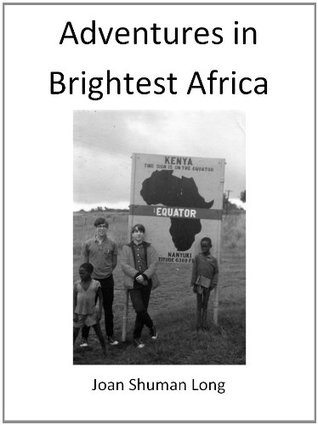Adventures in Brightest Africa Joan Shuman Long