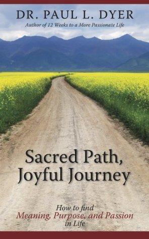 Sacred Path, Joyful Journey Paul   Dyer