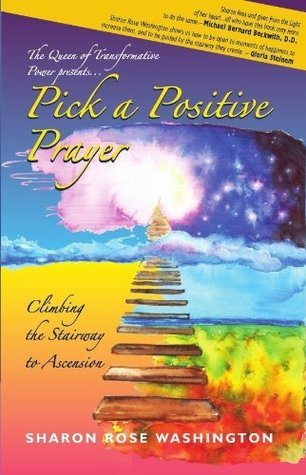 Pick a Positive Prayer - Climbing the Stairway to Ascension SHARON ROSE WASHINGTON