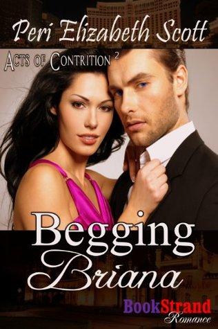 Begging Briana [Acts of Contrition 2] (BookStrand Publishing Mainstream)  by  Peri Elizabeth Scott