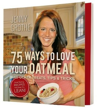 75 Ways To Love Your Oatmeal  by  Jenny Grothe