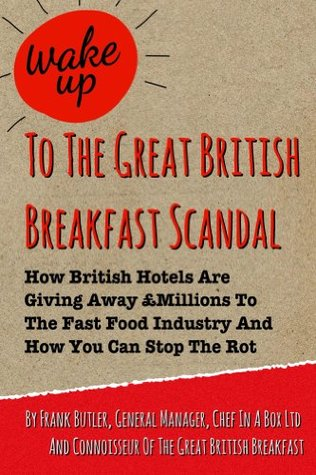 Wake Up To The Great British Breakfast Scandal Frank Butler