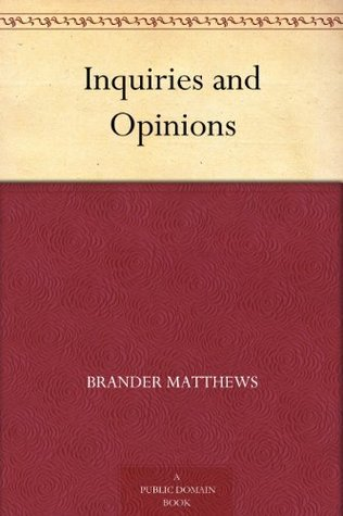 Inquiries and Opinions Brander Matthews