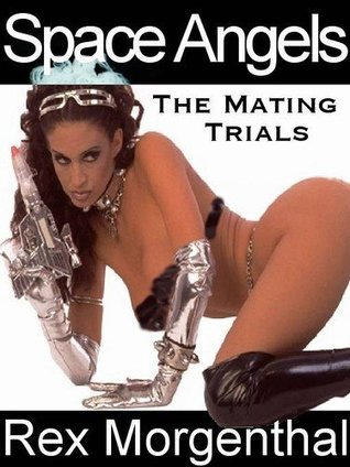 Space Angels: The Mating Trials  by  Rex Morgenthal