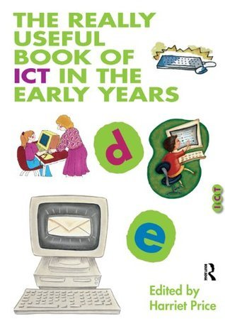 The Really Useful Book of ICT in the Early Years Harriet Price