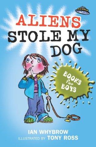 Books For Boys: 5: Aliens Stole My Dog  by  Ian Whybrow