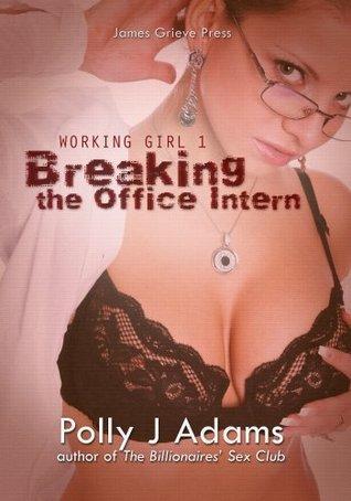 Working Girl 1: Breaking the Office Intern  by  Polly J. Adams