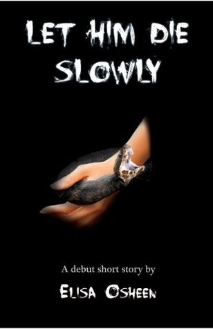 Let Him Die Slowly  by  Elisa Osheen