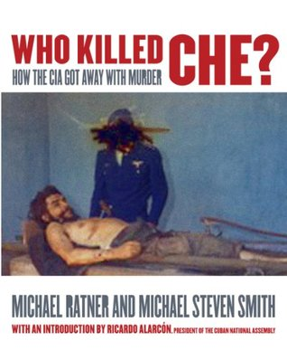 Who Killed Che?  by  Michael Ratner