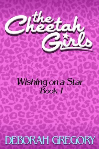 The Cheetah Girls #1 - Wishing on a Star  by  Deborah Gregory