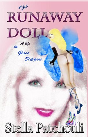The RUNAWAY DOLL (in glass slippers) - A Life  by  Stella Patchouli
