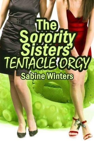 The Sorority Sisters Tentacle Orgy  by  Sabine Winters