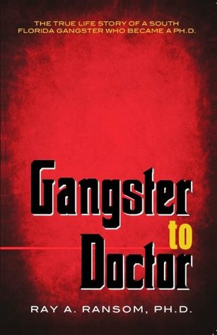 Gangster to Doctor  by  Ray A. Ransom