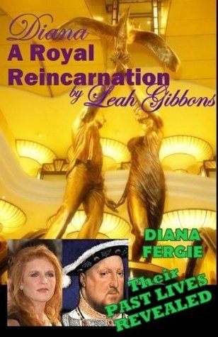 Diana, A Royal Reincarnation  by  Leah Gibbons