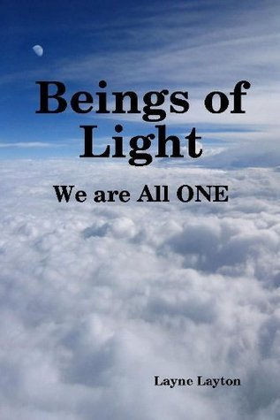 Beings Of Light - We Are All One  by  Layne Layton