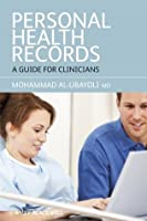 Personal Health Records: A Guide for Clinicians  by  Mohammad Al-Ubaydli
