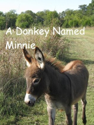 A Donkey Named Minnie, A Photo-Story for People Who Love Donkeys C.J. Allan