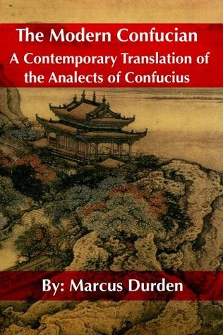 The Modern Confucian:  A Contemporary Translation of The Analects of Confucius  by  Marcus Durden