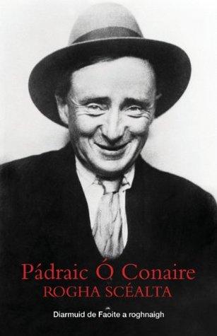 Padraic O Conaire Rogha Scealta  by  Pádraic Ó Conaire