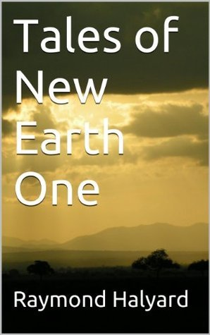 Tales of New Earth One  by  Raymond Halyard