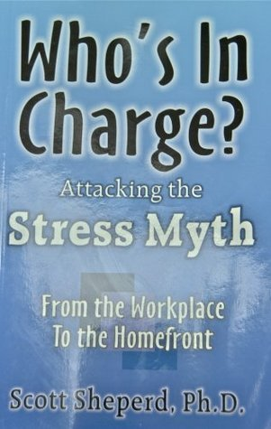 Whos In Charge? Attacking the Stress Myth  by  Scott Sheperd