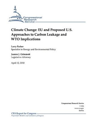 Climate Change: EU and Proposed U.S. Approaches to Carbon Leakage and WTO Implications  by  Larry Parker