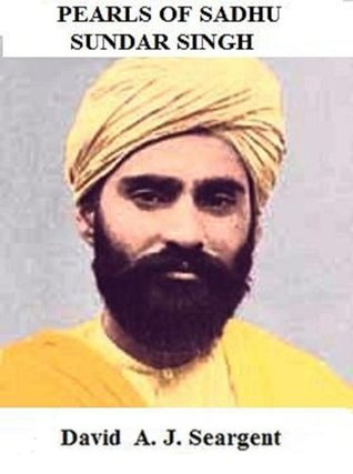 Pearls of Sadhu Sundar Singh  by  David A.J. Seargent