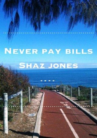 Never Pay Bills Shaz Jones