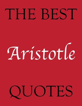 The Best Aristotle Quotes  by  James Alexander