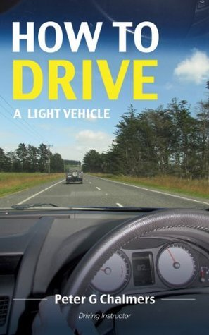 How to Drive a Light Vehicle  by  Peter Chalmers