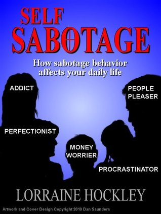 Self-Sabotage: How Sabotage Affects Your Daily Life  by  Lorraine Hockley