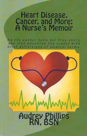 Heart Disease, Cancer, and More: A Nurses Memoir  by  Audrey Phillips