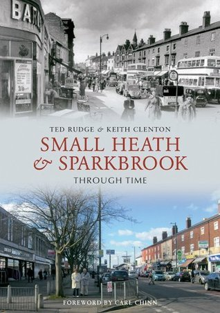 Small Heath and Sparkbrook Through Time Ted Rudge