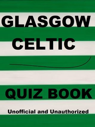 The Glasgow Celtic Quiz Book  by  Tom Henry
