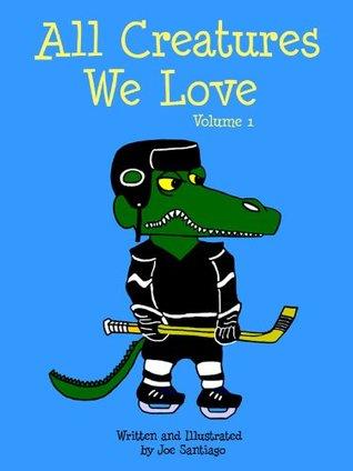 All Creatures We Love Joe Santiago