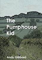 The Pumphouse Kid Andy Gibbard