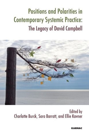 Positions and Polarities in Contemporary Systemic Practice: The Legacy of David Campbell (The Systemic Thinking and Practice Series)  by  Charlotte Burck