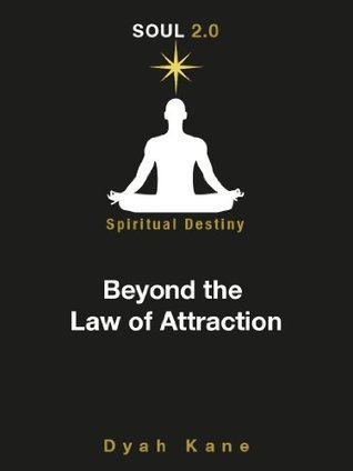 Soul 2.0 Spiritual Destiny: Beyond The Law Of Attraction: Dyah Kane