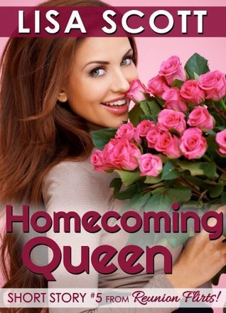 Homecoming Queen (Short Story #5 from Reunion Flirts!) (Reunion Flirts! 5 Romantic Short Stories)  by  Lisa Scott