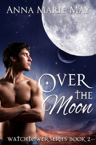 Over The Moon (Watchtower #2)  by  Anna Marie May
