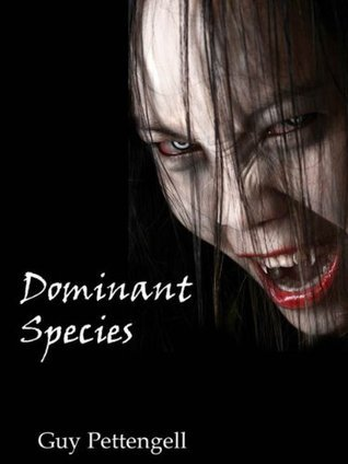 Dominant Species: The Rise of the Vampires  by  Guy Pettengell