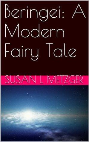 Beringei: A Modern Fairy Tale Susan L. Metzger