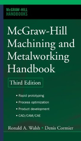 McGraw-Hill Machining and Metalworking Handbook (McGraw-Hill Handbooks)  by  Denis Cormier