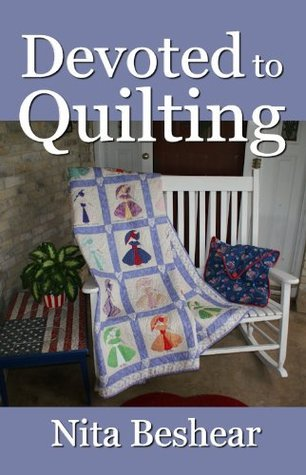 Devoted to Quilting: Stories of Quilted Love for Lovers of Quilts  by  Nita Beshear