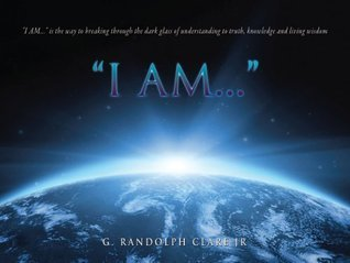 I Am...  by  G. Randolph Clare Jr.