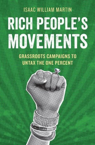 Rich Peoples Movements: Grassroots Campaigns to Untax the One Percent Isaac Martin