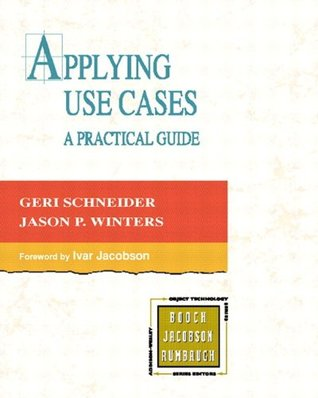 Applying Use Cases: A Practical Guide (2nd Edition)  by  Geri Schneider