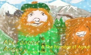 The all new Aberdoonie Angus and the Porridge of Agnus  by  Lainy Allison