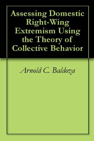Assessing Domestic Right-Wing Extremism Using the Theory of Collective Behavior  by  Arnold C. Baldoza